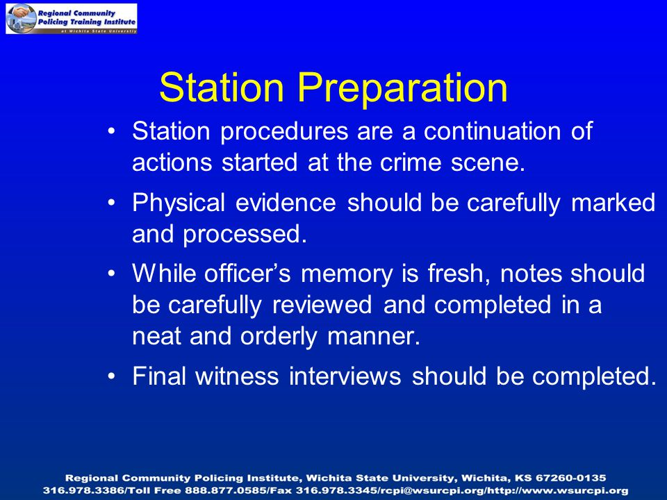 Station Preparation Station procedures are a continuation of actions started at the crime scene. Physical evidence should be carefully marked and proc