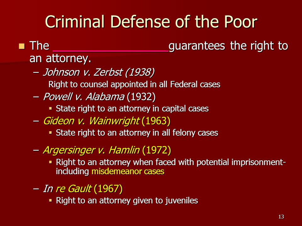 13 Criminal Defense of the Poor The _______________ guarantees the right to an attorney. The _______________ guarantees the right to an attorney. –Joh