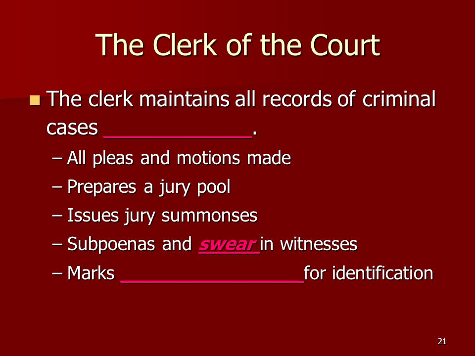 21 The Clerk of the Court The clerk maintains all records of criminal cases _____________. The clerk maintains all records of criminal cases _________