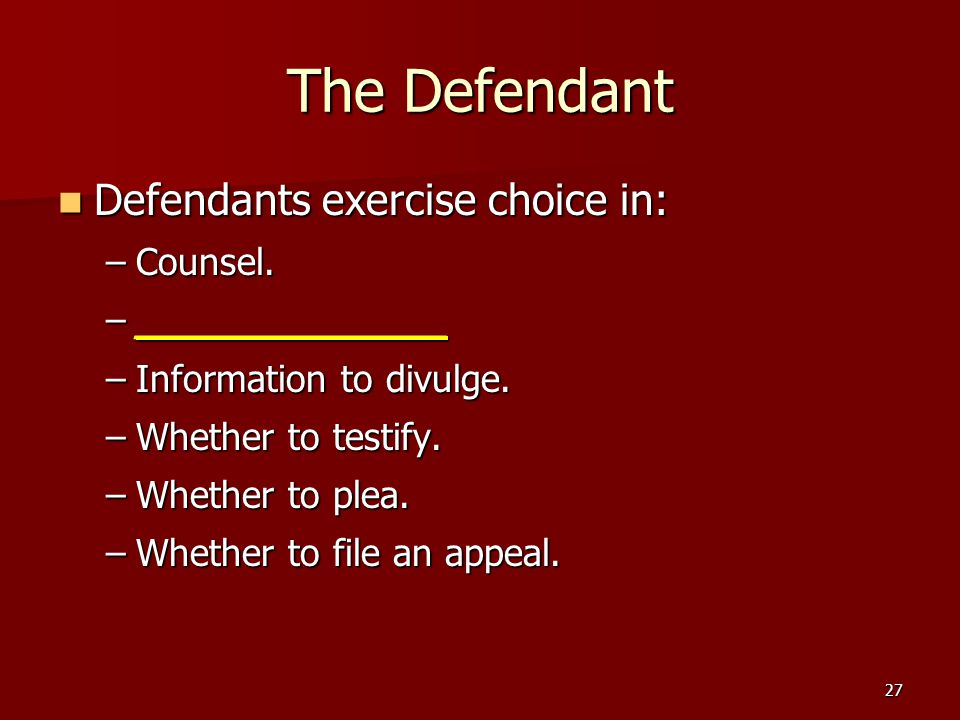 27 The Defendant Defendants exercise choice in: Defendants exercise choice in: –Counsel. –_____________ –Information to divulge. –Whether to testify.