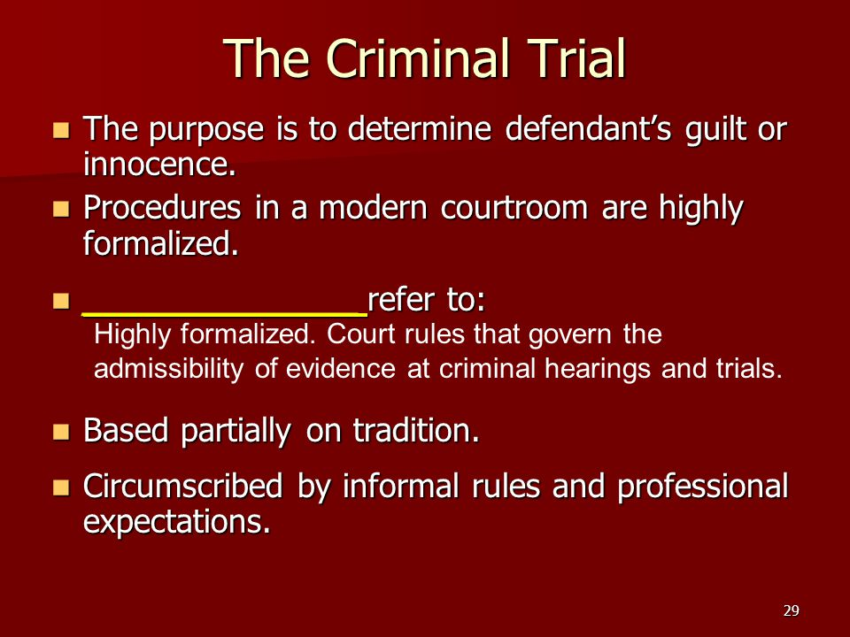 29 The Criminal Trial The purpose is to determine defendant's guilt or innocence.