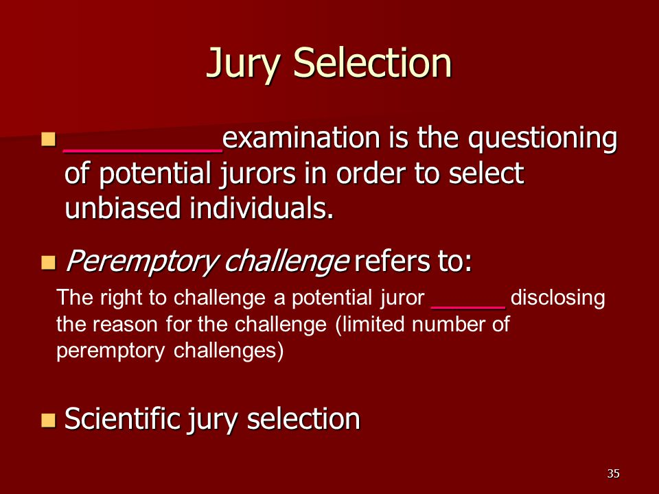 35 Jury Selection ________ examination is the questioning of potential jurors in order to select unbiased individuals.