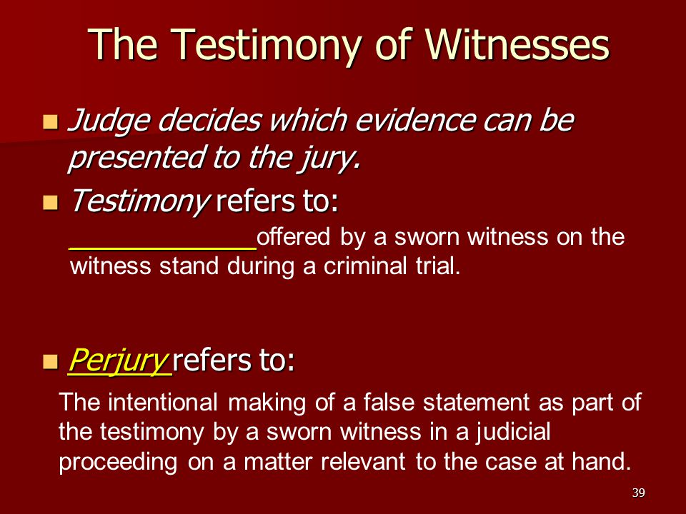 39 The Testimony of Witnesses Judge decides which evidence can be presented to the jury.