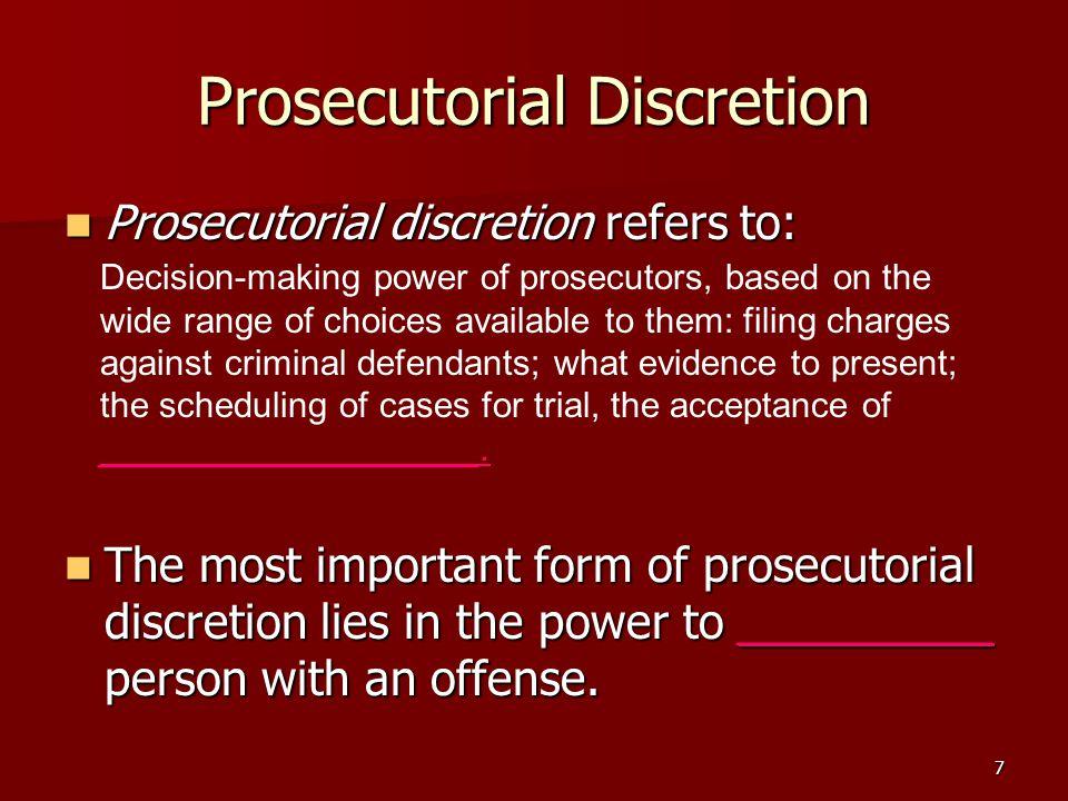 7 Prosecutorial Discretion Prosecutorial discretion refers to: Prosecutorial discretion refers to: The most important form of prosecutorial discretion