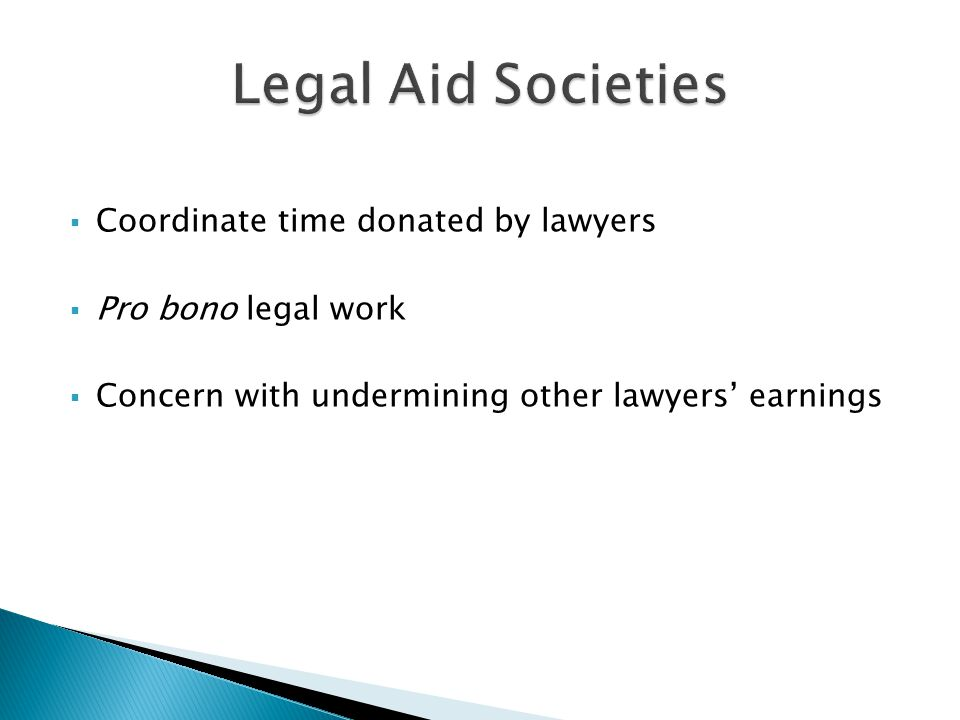  Coordinate time donated by lawyers  Pro bono legal work  Concern with undermining other lawyers' earnings