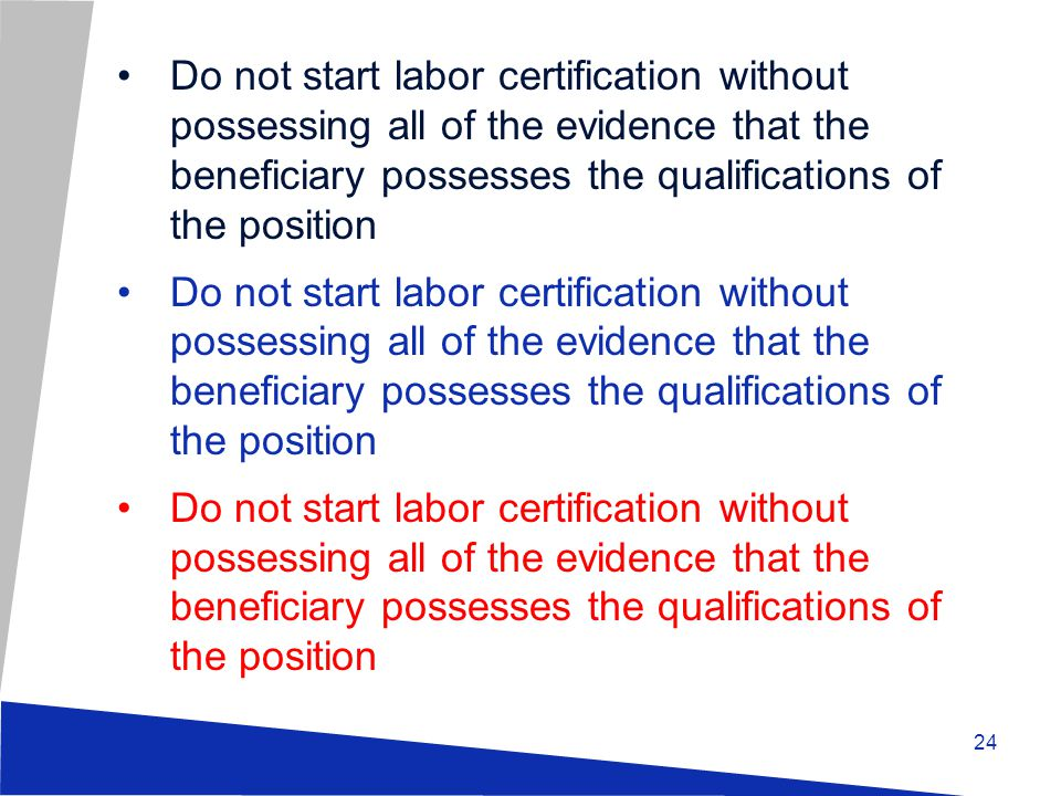 Do not start labor certification without possessing all of the evidence that the beneficiary possesses the qualifications of the position 24