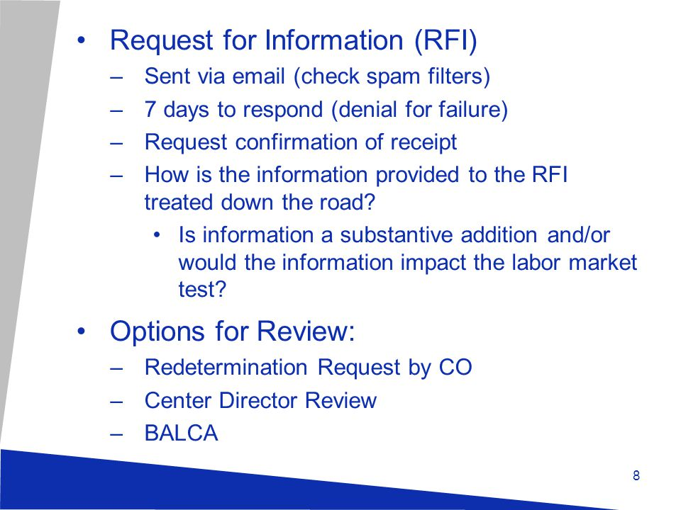 8 Request for Information (RFI) –Sent via email (check spam filters) –7 days to respond (denial for failure) –Request confirmation of receipt –How is the information provided to the RFI treated down the road.
