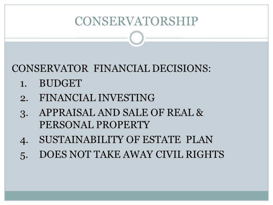 CONSERVATORSHIP CONSERVATOR FINANCIAL DECISIONS: 1.
