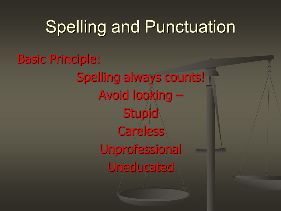 Spelling and Punctuation Basic Principle: Spelling always counts.