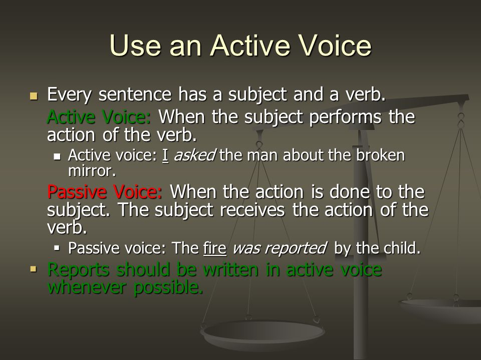 Use an Active Voice Every sentence has a subject and a verb.