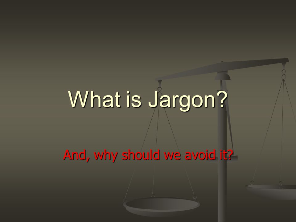 What is Jargon And, why should we avoid it