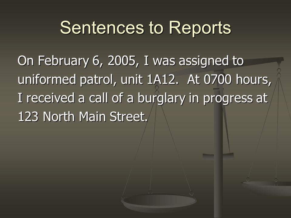 Sentences to Reports On February 6, 2005, I was assigned to uniformed patrol, unit 1A12.