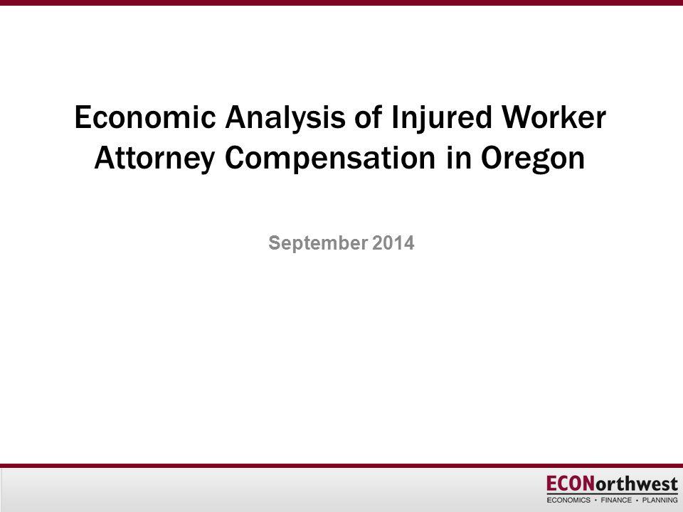 Economic Analysis of Injured Worker Attorney Compensation in Oregon September 2014