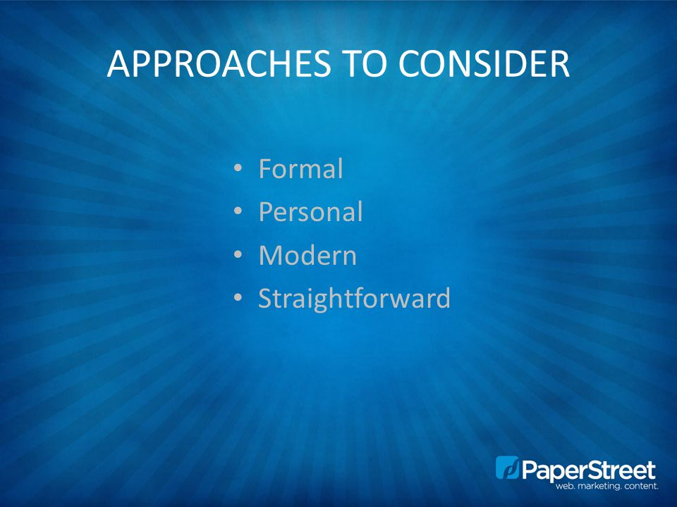 APPROACHES TO CONSIDER Formal Personal Modern Straightforward