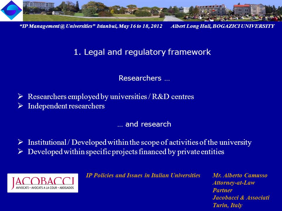 """IP Management @ Universities"" Istanbul, May 16 to 18, 2012 Albert Long Hall, BOGAZICI UNIVERSITY IP Policies and Issues in Italian UniversitiesMr. Al"