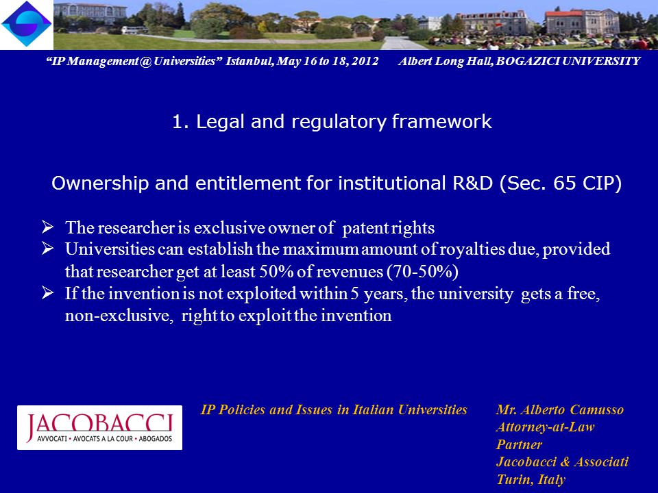 IP Management @ Universities Istanbul, May 16 to 18, 2012 Albert Long Hall, BOGAZICI UNIVERSITY IP Policies and Issues in Italian UniversitiesMr.