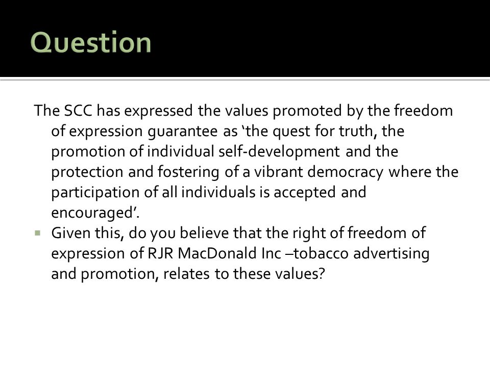 The SCC has expressed the values promoted by the freedom of expression guarantee as 'the quest for truth, the promotion of individual self-development