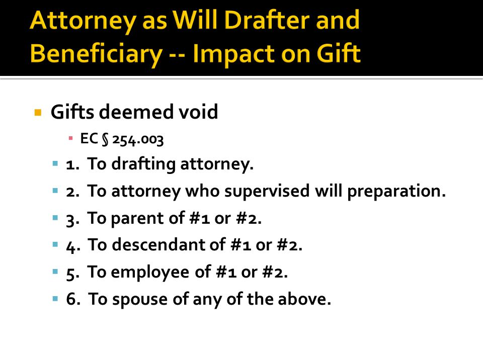  Gifts deemed void ▪ EC § 254.003  1. To drafting attorney.