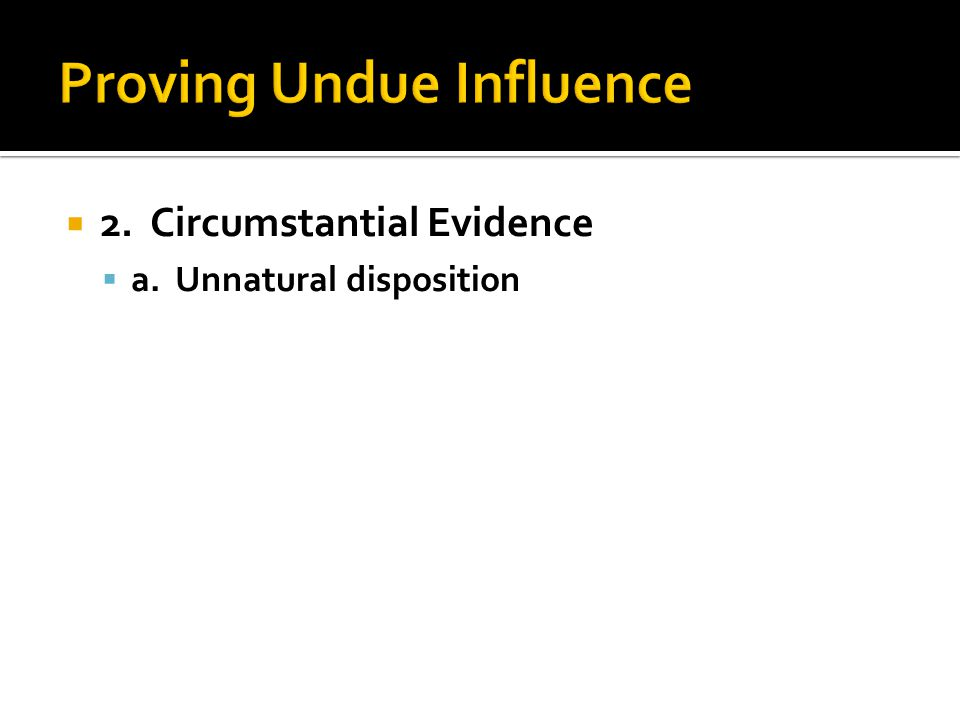  2. Circumstantial Evidence  a. Unnatural disposition
