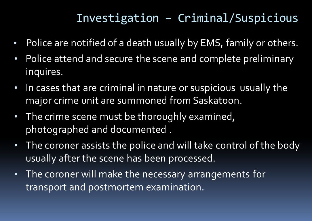 Investigation – Criminal/Suspicious Police are notified of a death usually by EMS, family or others.