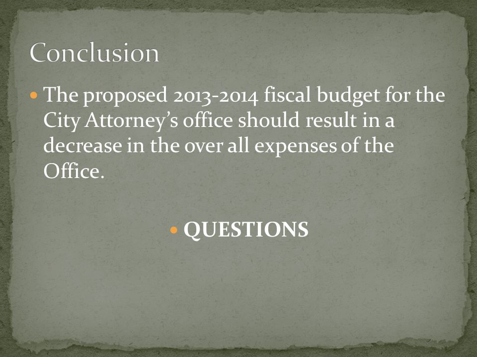 The proposed 2013-2014 fiscal budget for the City Attorney's office should result in a decrease in the over all expenses of the Office.