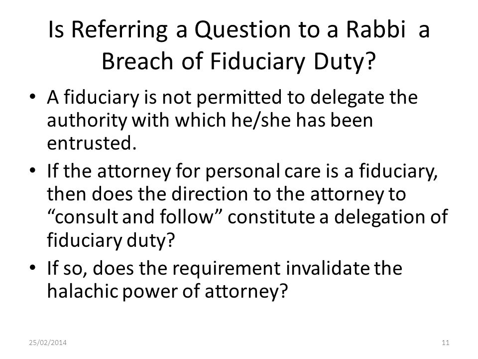 Is Referring a Question to a Rabbi a Breach of Fiduciary Duty? A fiduciary is not permitted to delegate the authority with which he/she has been entru