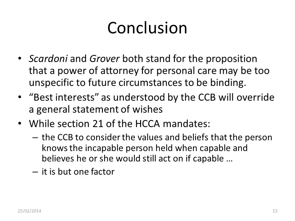 Conclusion Scardoni and Grover both stand for the proposition that a power of attorney for personal care may be too unspecific to future circumstances