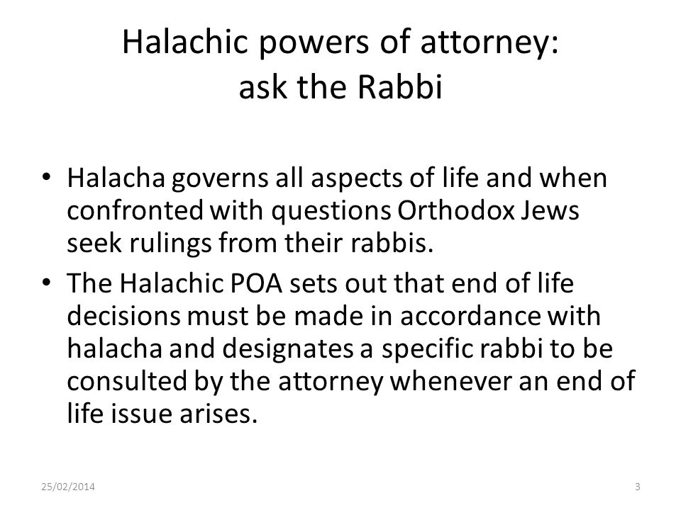 Halachic powers of attorney: ask the Rabbi Halacha governs all aspects of life and when confronted with questions Orthodox Jews seek rulings from thei