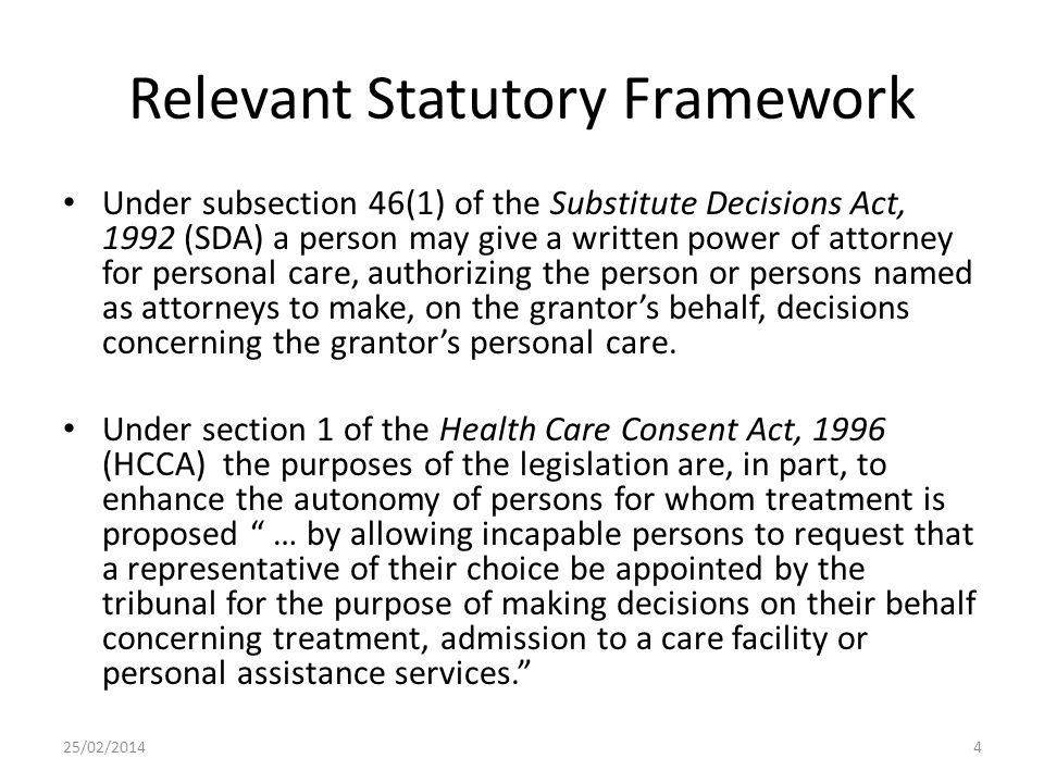 Relevant Statutory Framework Under subsection 46(1) of the Substitute Decisions Act, 1992 (SDA) a person may give a written power of attorney for pers