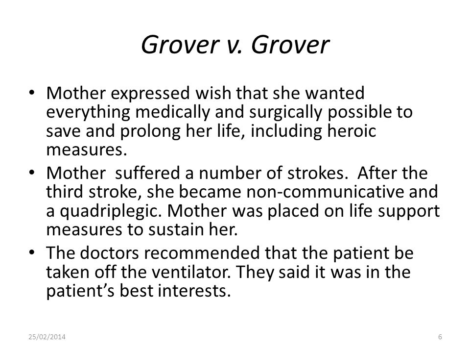 Grover v. Grover Mother expressed wish that she wanted everything medically and surgically possible to save and prolong her life, including heroic mea
