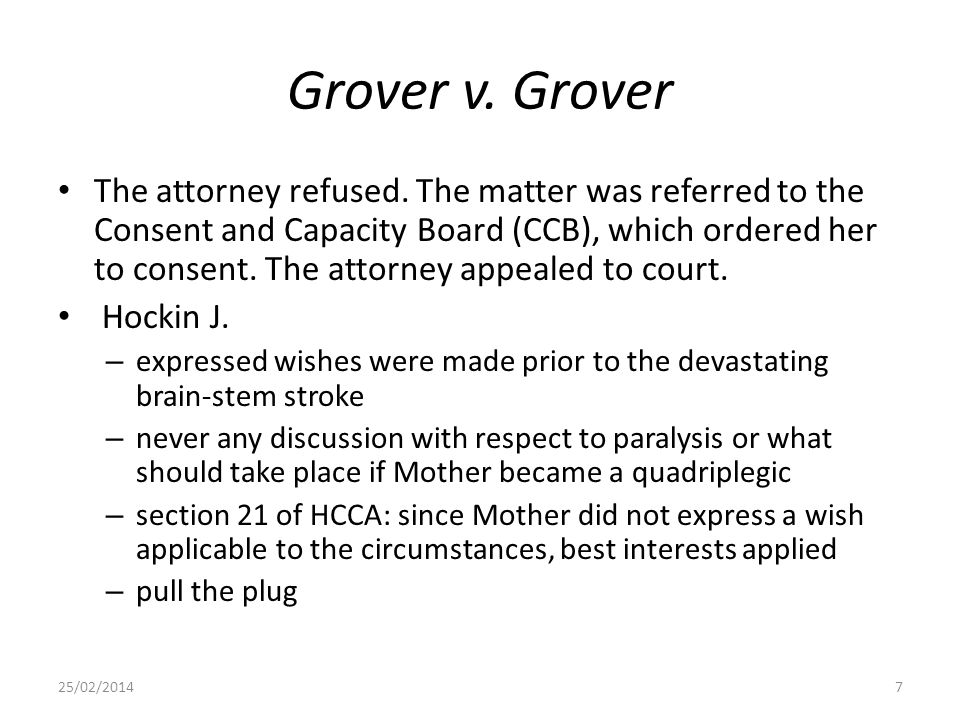 Grover v. Grover The attorney refused. The matter was referred to the Consent and Capacity Board (CCB), which ordered her to consent. The attorney app