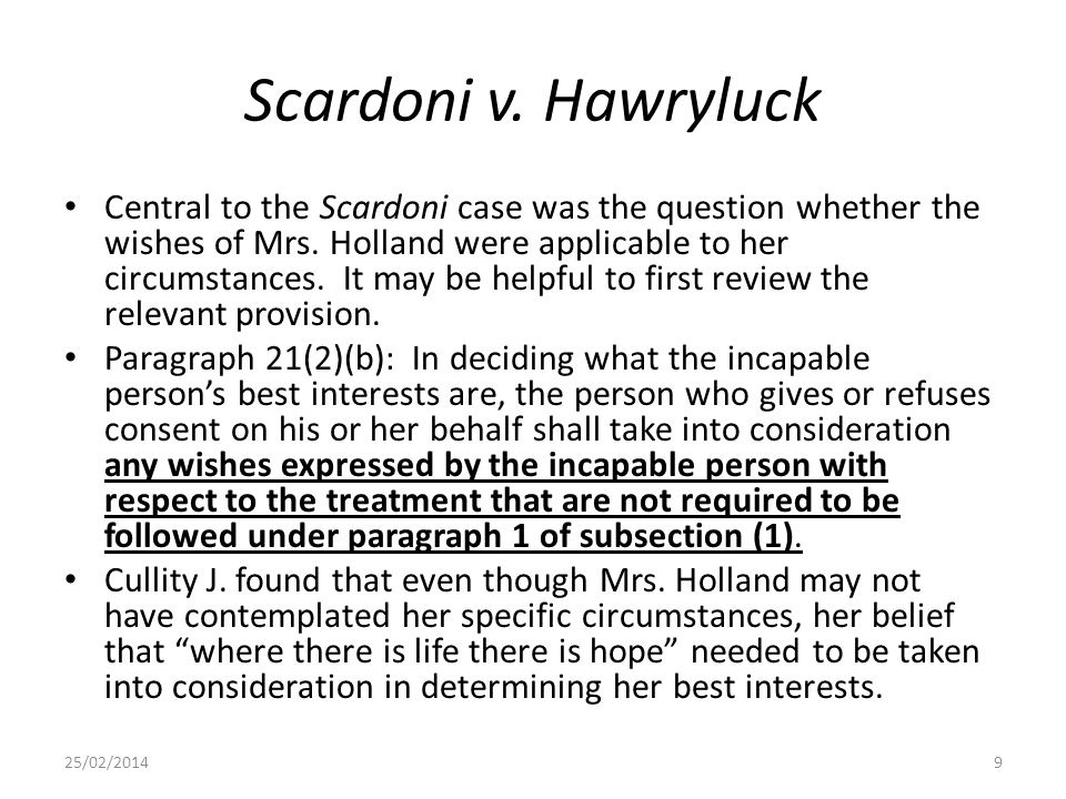 Scardoni v. Hawryluck Central to the Scardoni case was the question whether the wishes of Mrs. Holland were applicable to her circumstances. It may be