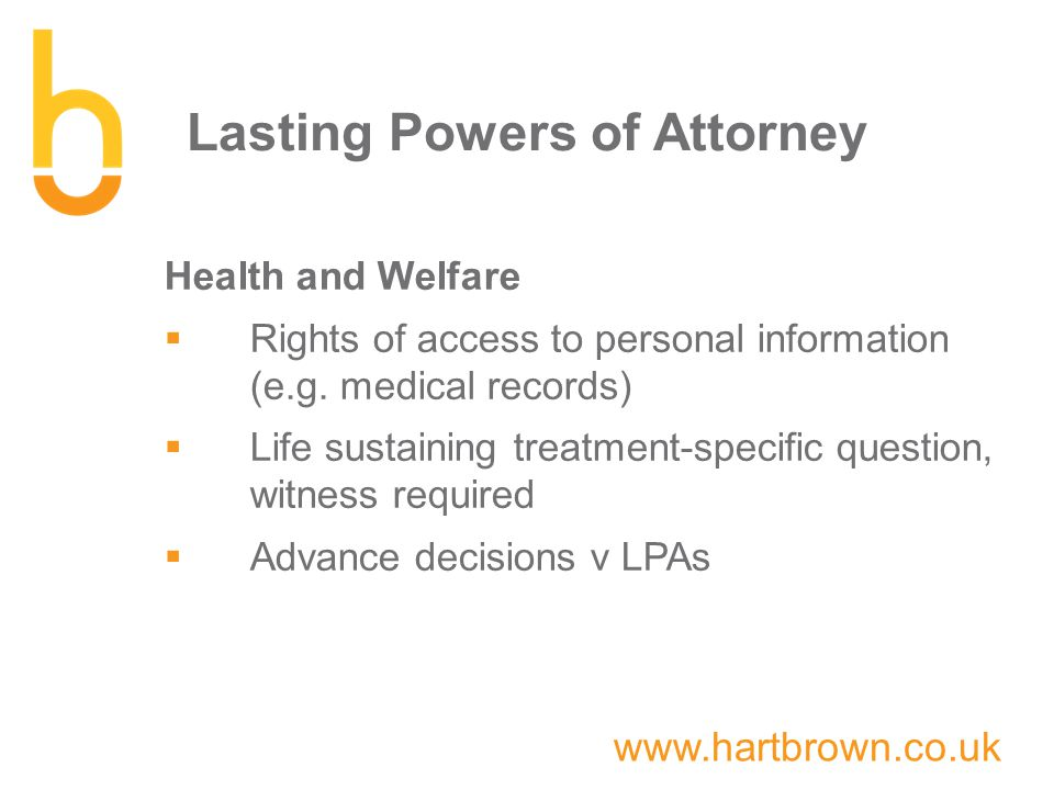 www.hartbrown.co.uk Lasting Powers of Attorney Health and Welfare  Rights of access to personal information (e.g.