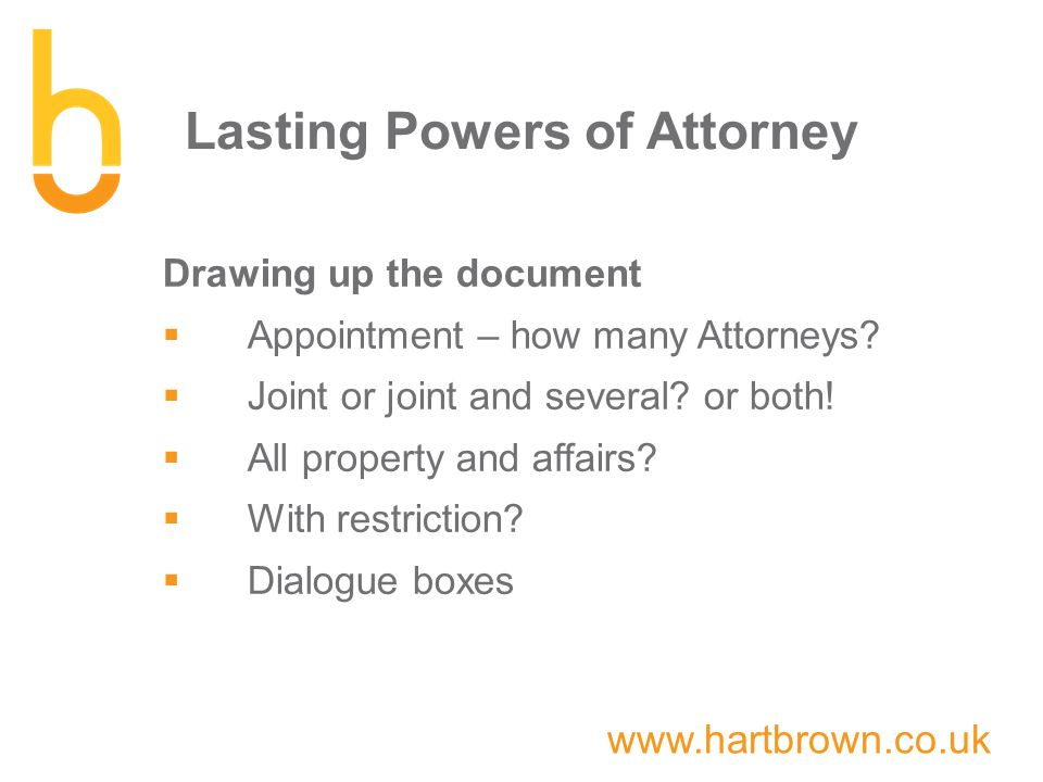 www.hartbrown.co.uk Lasting Powers of Attorney Drawing up the document  Appointment – how many Attorneys.