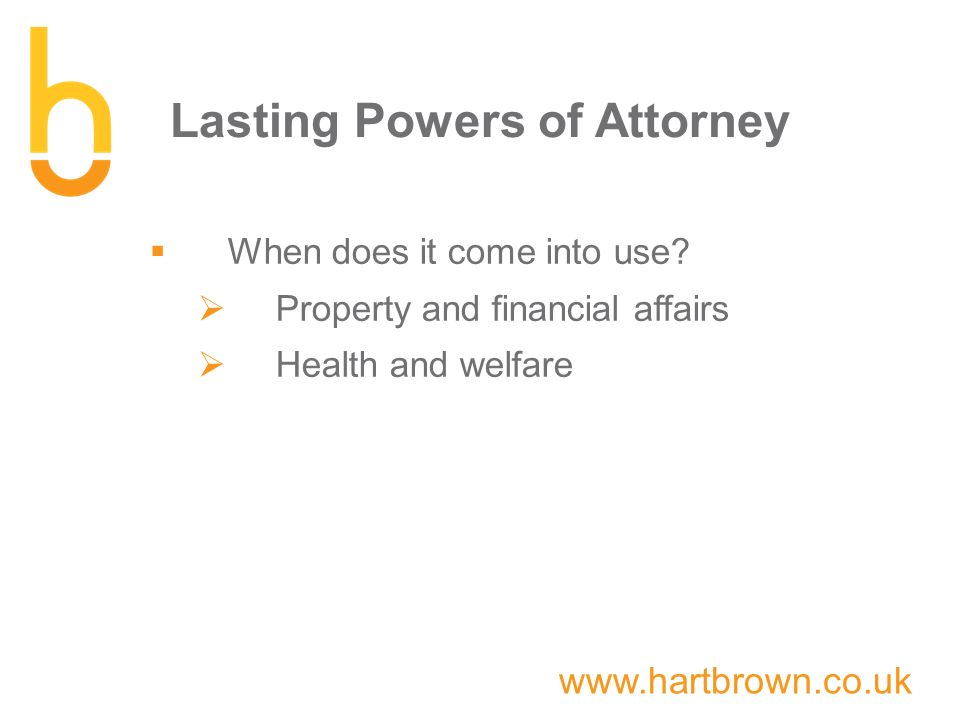 www.hartbrown.co.uk Lasting Powers of Attorney  When does it come into use.