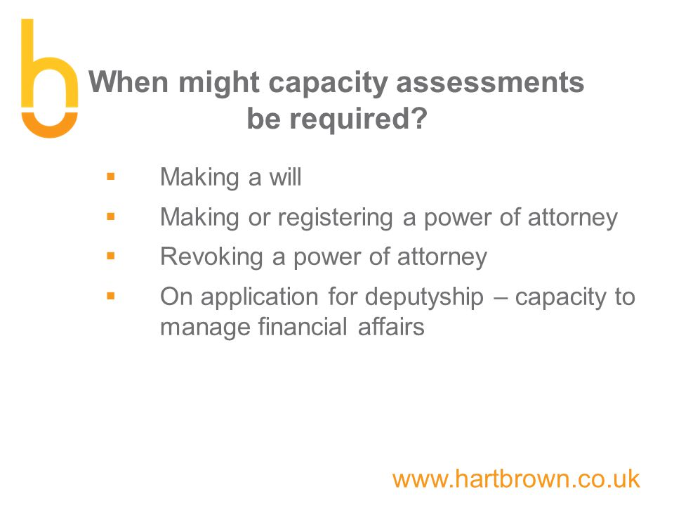 www.hartbrown.co.uk When might capacity assessments be required.