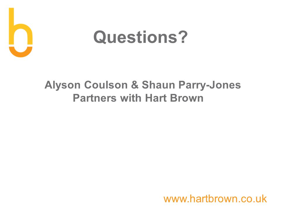 www.hartbrown.co.uk Questions Alyson Coulson & Shaun Parry-Jones Partners with Hart Brown