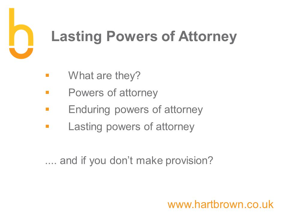 www.hartbrown.co.uk Lasting Powers of Attorney  What are they.