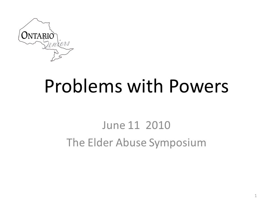 Problems with Powers June 11 2010 The Elder Abuse Symposium 1