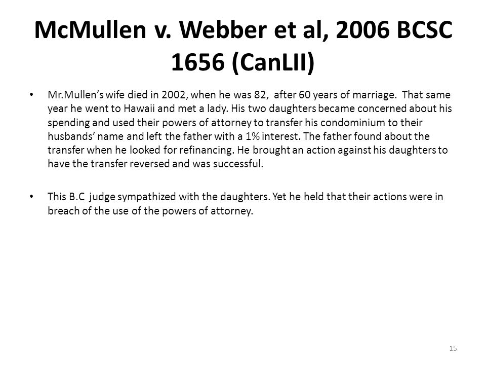 McMullen v. Webber et al, 2006 BCSC 1656 (CanLII) Mr.Mullen's wife died in 2002, when he was 82, after 60 years of marriage. That same year he went to