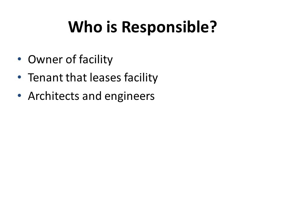 Who is Responsible Owner of facility Tenant that leases facility Architects and engineers