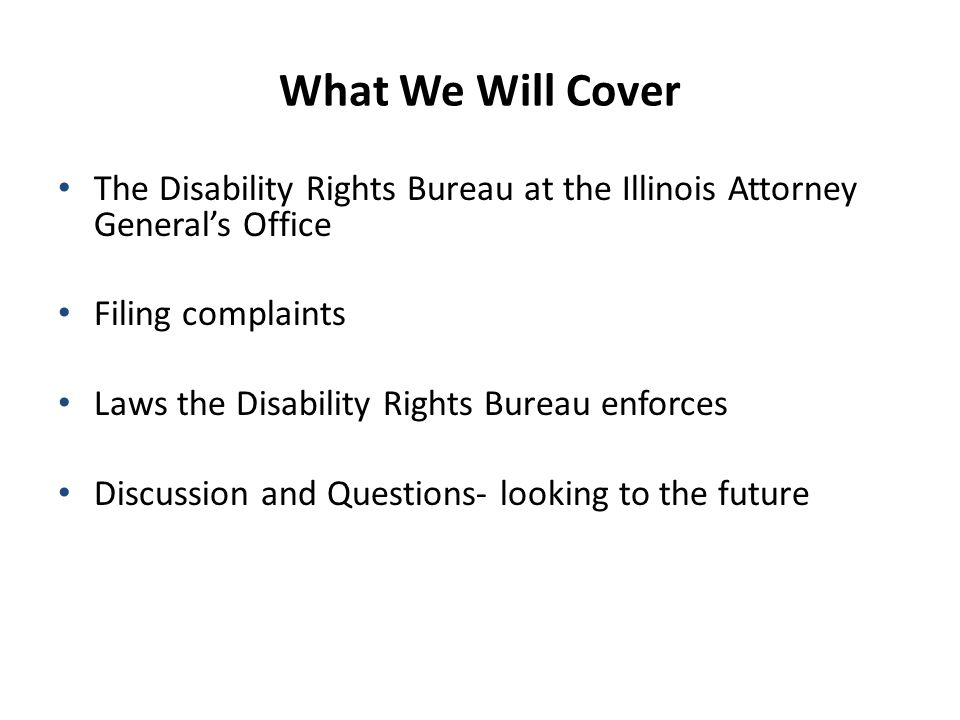 Illinois Human Rights Act AG has jurisdiction when pattern or practice of discrimination Covers these areas: o Public accommodations o Employment o Real estate o Financial credit o Education Applies to government and government officials Also prohibits retaliation for complaining about discrimination
