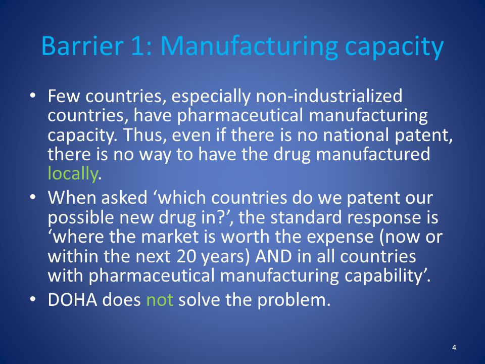 Barrier 1: Manufacturing capacity Few countries, especially non-industrialized countries, have pharmaceutical manufacturing capacity.