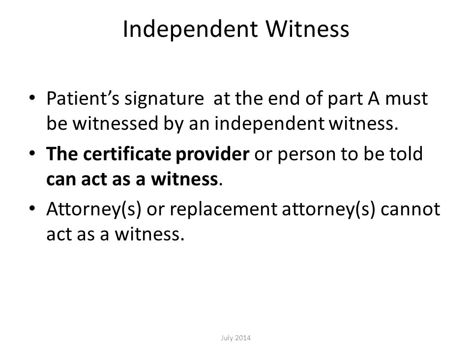 Independent Witness Patient's signature at the end of part A must be witnessed by an independent witness.