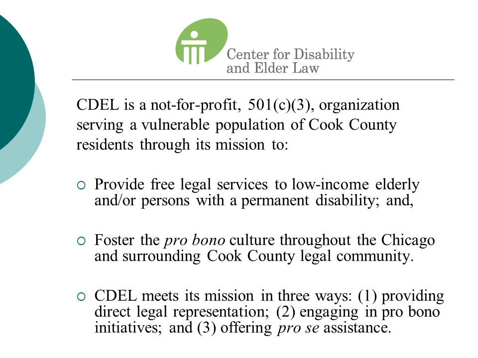 CDEL is a not-for-profit, 501(c)(3), organization serving a vulnerable population of Cook County residents through its mission to:  Provide free lega