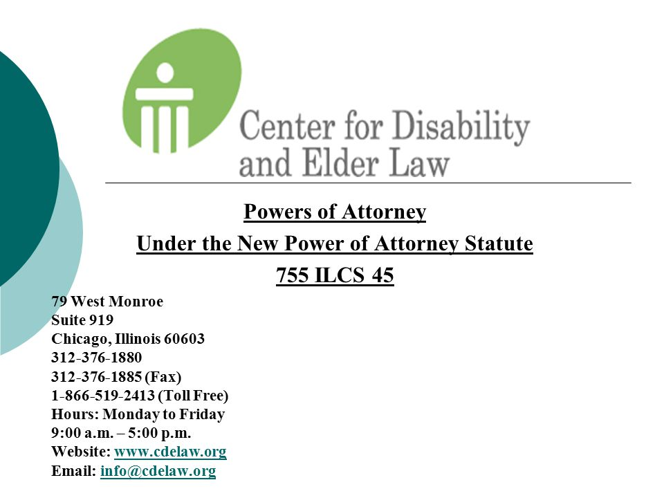 Powers of Attorney Under the New Power of Attorney Statute 755 ILCS 45 79 West Monroe Suite 919 Chicago, Illinois 60603 312-376-1880 312-376-1885 (Fax
