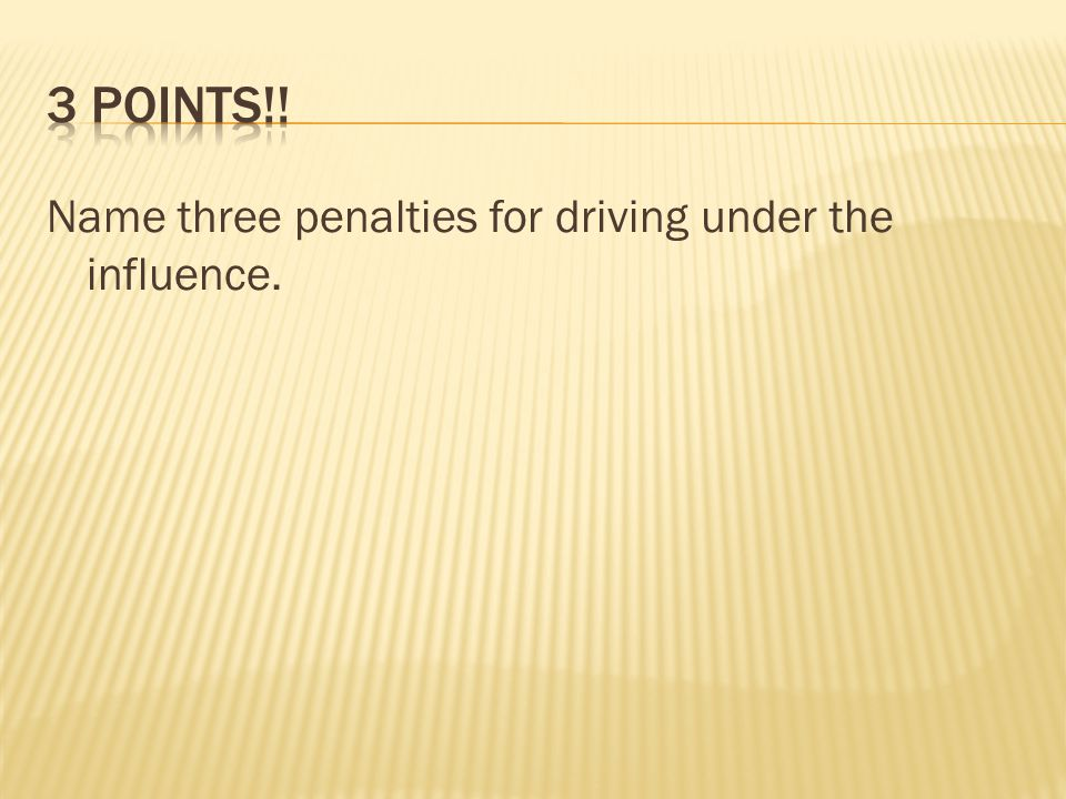 Name three penalties for driving under the influence.