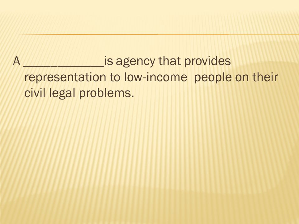 A ____________is agency that provides representation to low-income people on their civil legal problems.