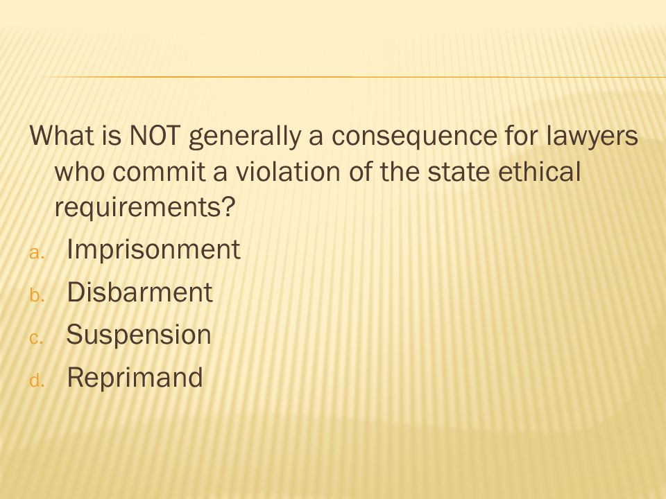 What is NOT generally a consequence for lawyers who commit a violation of the state ethical requirements.