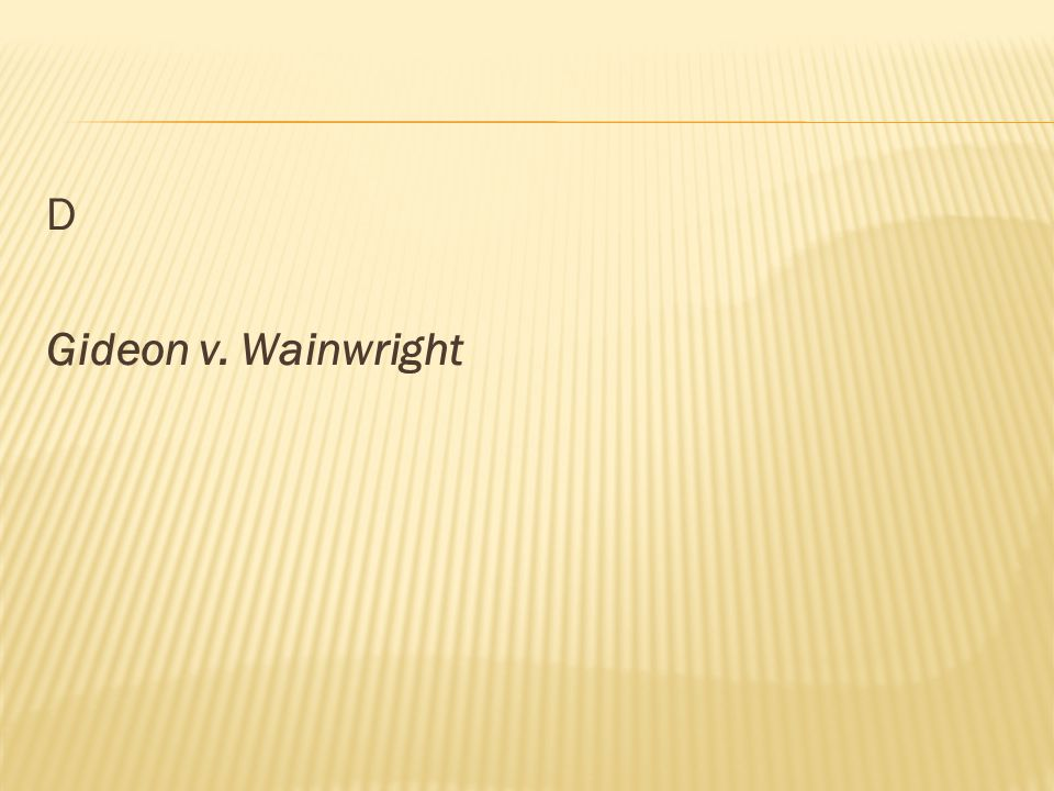 D Gideon v. Wainwright